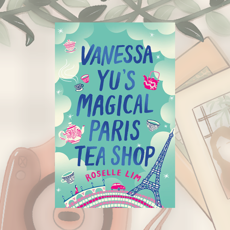 Blog Tour and Review: Vanessa Yu's Magical Paris Tea Shop by Roselle Lim