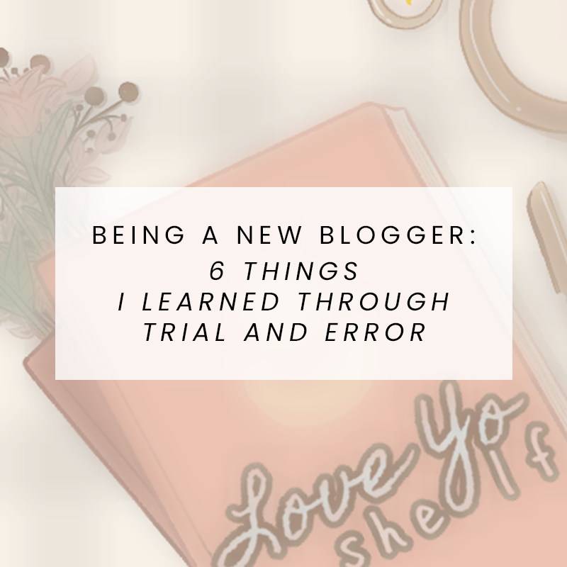 Being a New Blogger: 6 things I learned through trial and error