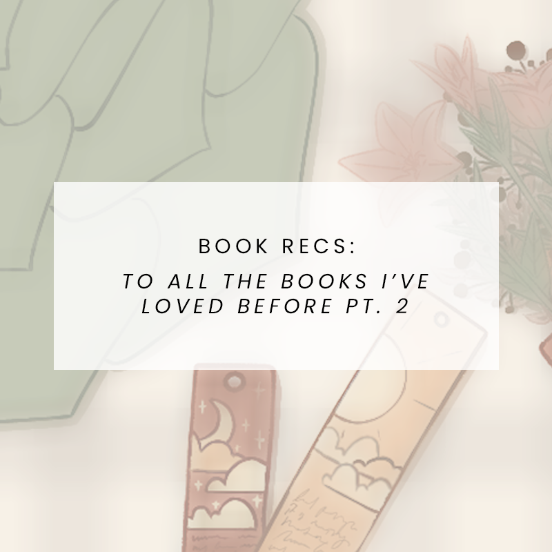 Book Recs: To All the Books I've Loved Before pt. 2